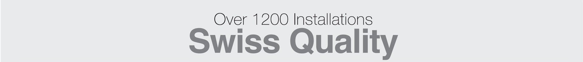 Over 1200 Installations - Swiss Quality